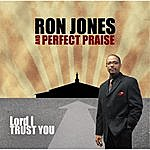 Ron Jones Lord I Trust You