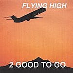 2 Good To Go Flying High