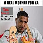 Earl Carter A Real Mother For Ya
