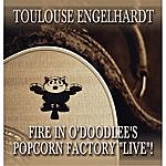 Toulouse Engelhardt Fire In O'doodlee's Popcorn Factory (Live)