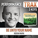 Robin Mark Be Unto Your Name (Performance Trax)
