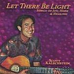 Scott Kalechstein Let There Be Light, Songs Of Joy, Hope & Healing