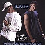 Kaoz Make Me Or Break Me