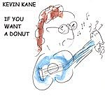 Kevin Kane If You Want A Donut