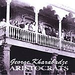 George Kharabadze Aristocrats