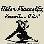 Astor Piazzolla Piazzolla...O No?