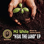 MJ White Heal The Land Ep (Featuring Steven Garcia)