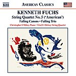 Christopher O'Riley Fuchs: String Quartet No. 5, 'american' - Falling Canons - Falling Trio
