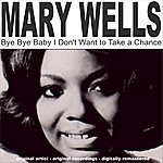 Mary Wells Bye Bye Baby I Don't Want To Take A Chance