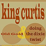 King Curtis Old Gold / Doing The Dixie Twist