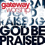 Gateway Worship God Be Praised