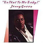 Jerry Green Do That To Me Baby