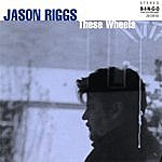 Jason Riggs These Wheels