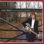 Julie Taylor Taylormade For Me
