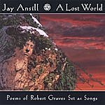 Jay Ansill A Lost World (Poems Of Robert Graves Set As Songs)