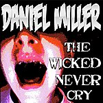 Daniel Miller The Wicked Never Cry