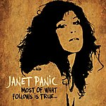 Janet Panic Most Of What Follows Is True...