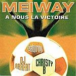 Meiway A Nous La Victoire (Feat. Dj Arafat, Christy B) [Hommage Aux Elephants De Côte D'ivoire]