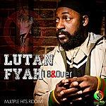 Lutan Fyah 18 & Over