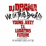 DJ Drama We In This Bitch (Feat. Young Jeezy, T.I., Ludacris, Future)