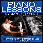 James Taylor Piano Lessons: How To Play The Piano In Less Than 2 Hours