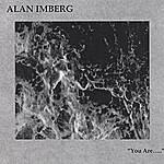 Alan Imberg You Are...