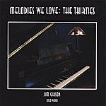Jim Gibson Melodies We Love: The Thirties