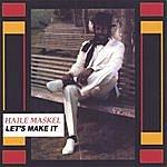 Haile Maskel Let's Make It