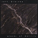 Jeff Greinke Places Of Motility