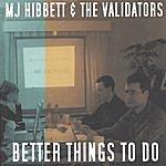 MJ Hibbett & The Validators Better Things To Do