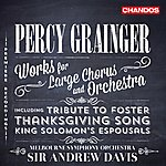 Sir Andrew Davis Grainger: Works For Large Chorus And Orchestra