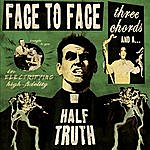 Face To Face Three Chords And A Half Truth