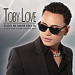 Toby Love Todo Mi Amor Eres Tú (I Just Can't Stop Loving You)