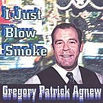Gregory Patrick Agnew I Just Blow Smoke