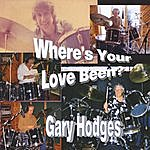 Gary Hodges Where's Your Love Been?