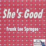 Frank Lee Sprague She's Good