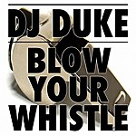 DJ Duke Blow Your Whistle - Ep