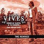 Carlos Vives Como Le Gusta A Tu Cuerpo - The Remixes