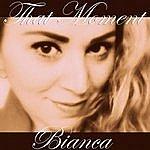 Bianca That Moment