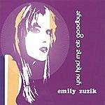 Emily Zuzik You Had Me At Goodbye