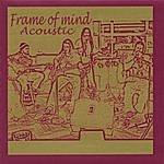 Frame Of Mind Acoustic