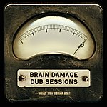 Brain Damage What You Gonna Do? (Dub Sessions)