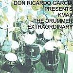 Don Ricardo Garcia Presents Kmax The Drummer Extraordinary