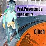 Glitch Past, Present And A Open Future - Single