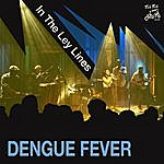 Dengue Fever In The Ley Lines