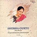 Shobha Gurtu Golden Raaga Collection I - Shobha Gurtu