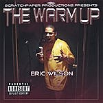 Eric Wilson The Warm Up