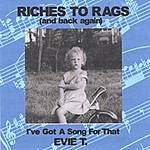 Evie T. Riches To Rags (And Back Again)