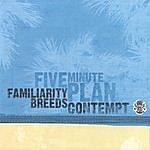 Five Minute Plan Familiarity Breeds Contempt