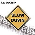 Lou DeAdder Slow Down